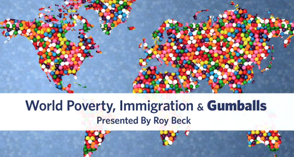 UPDATED 2010  -  Immigration, World Poverty and Gumballs.
