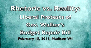 Rhetoric vs. Reality: Liberal Protest of Gov. Walker's Budget Repair Plan.